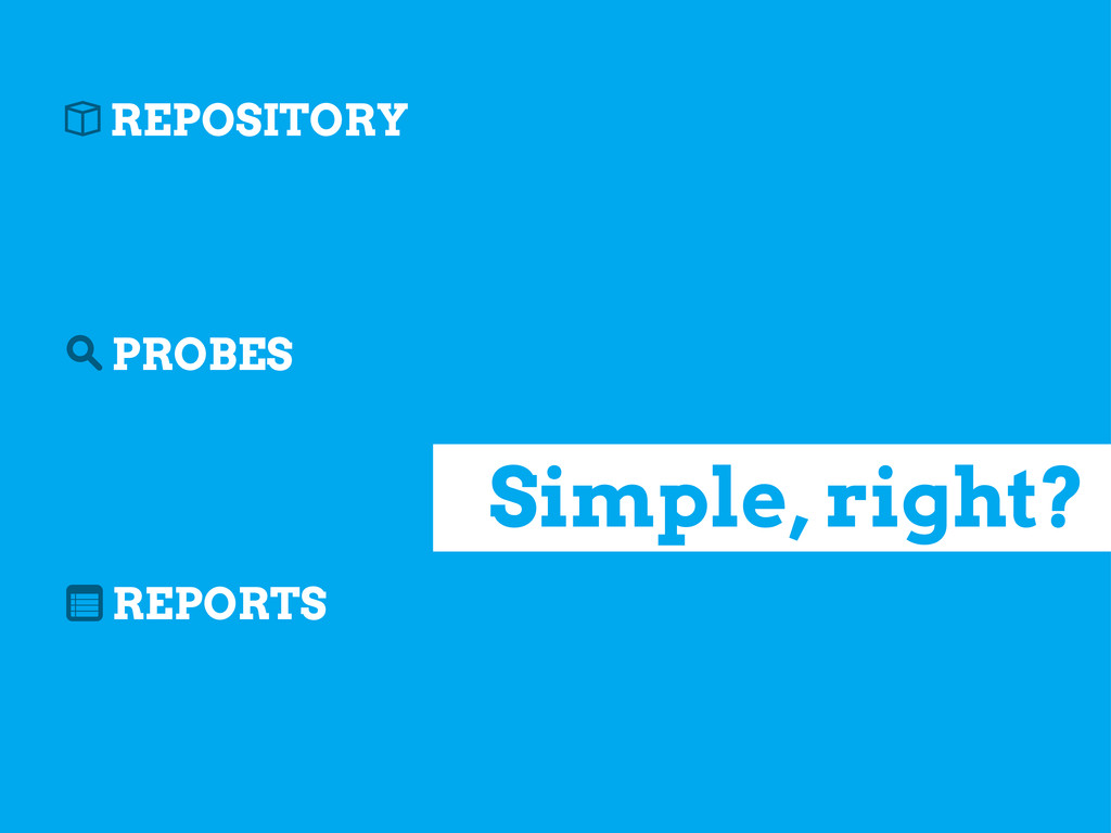 REPOSITORY PROBES REPORTS b s n Simple, right?