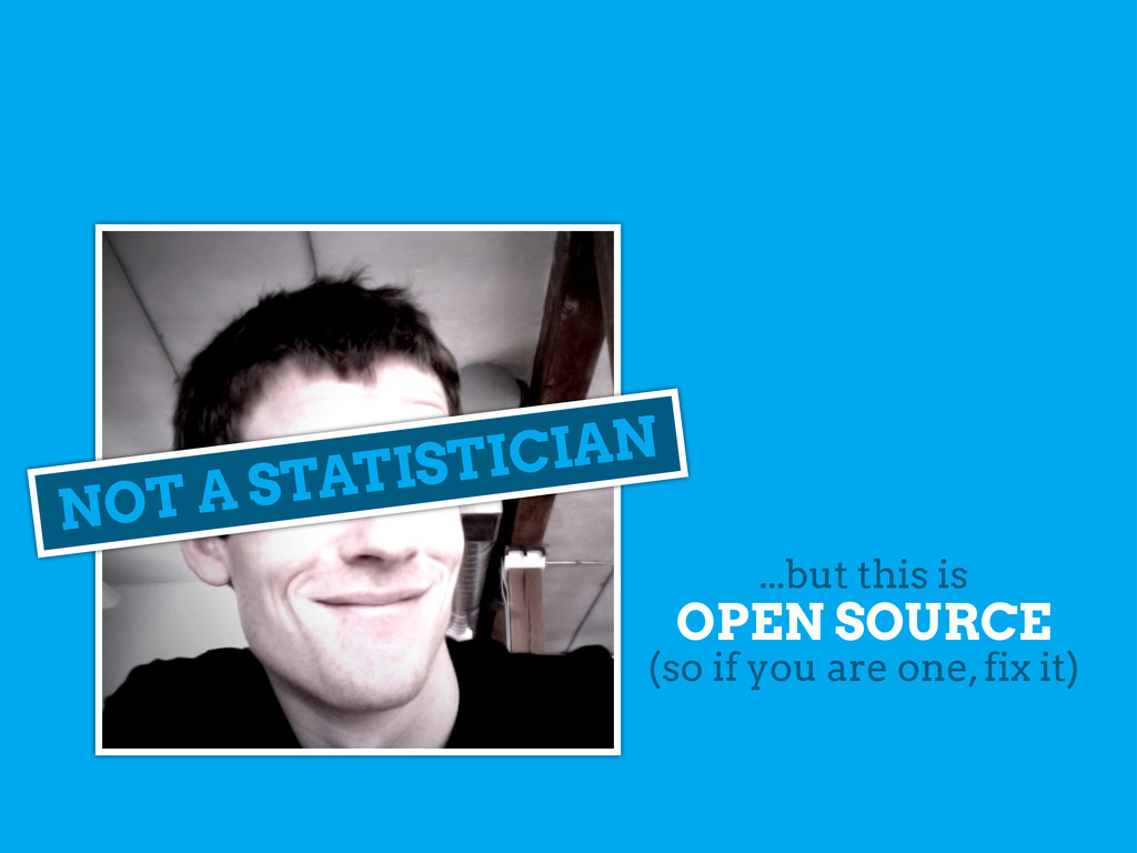 NOT A STATISTICIAN OPEN SOURCE (so if you are o...