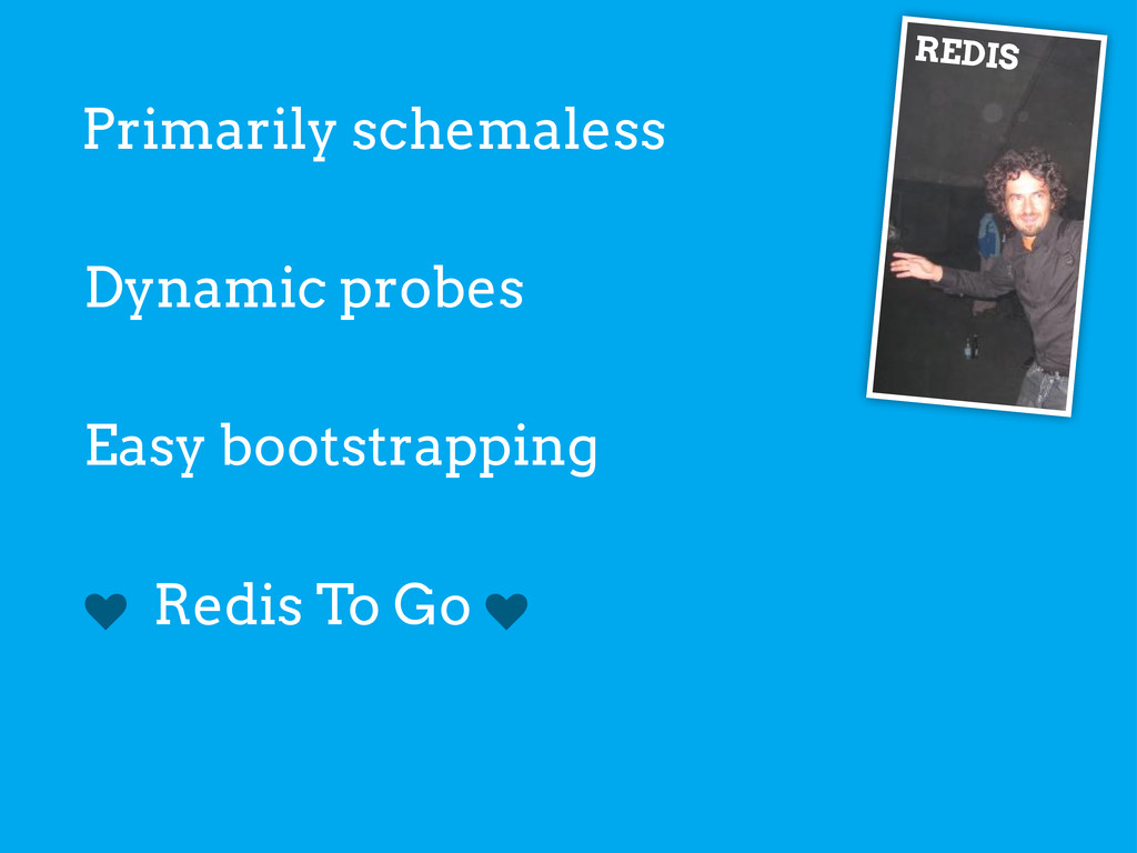 REDIS Primarily schemaless Dynamic probes Easy ...