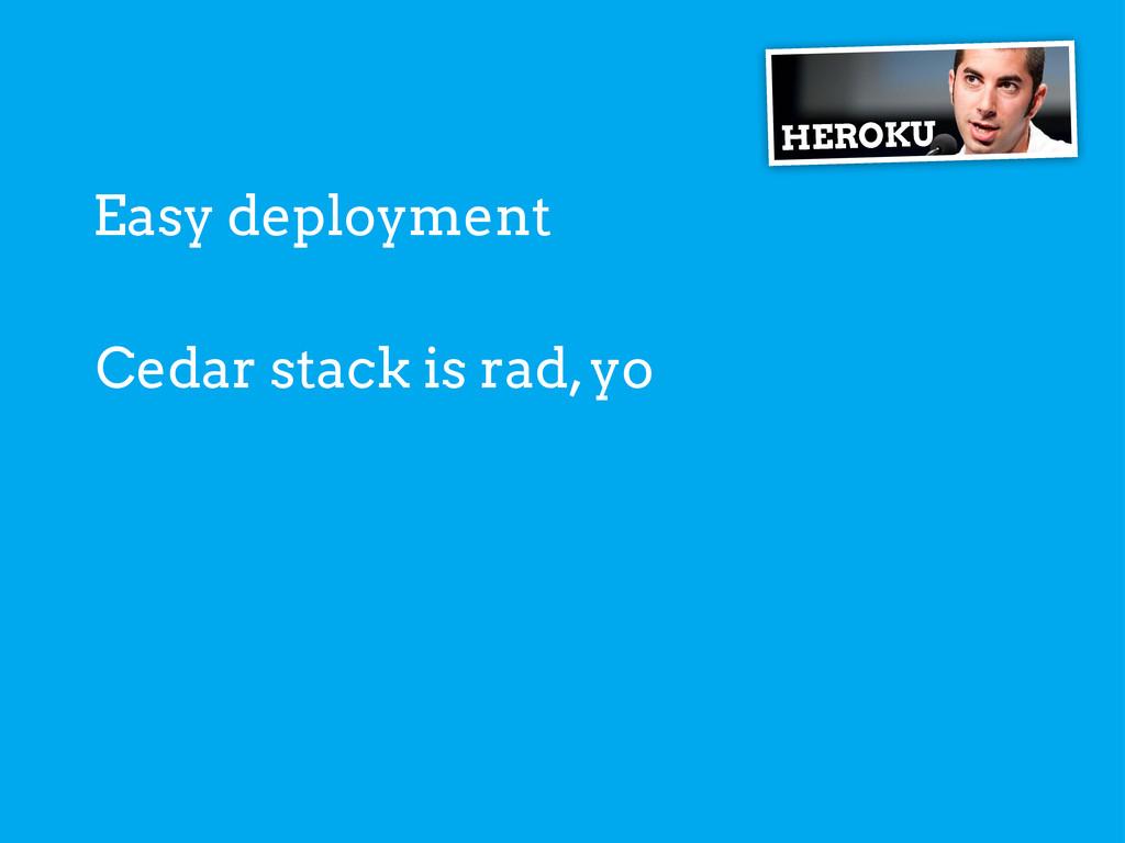 Easy deployment HEROKU Cedar stack is rad, yo