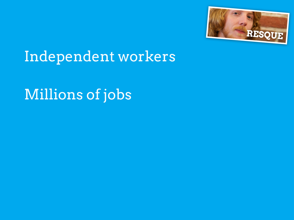 Independent workers RESQUE Millions of jobs