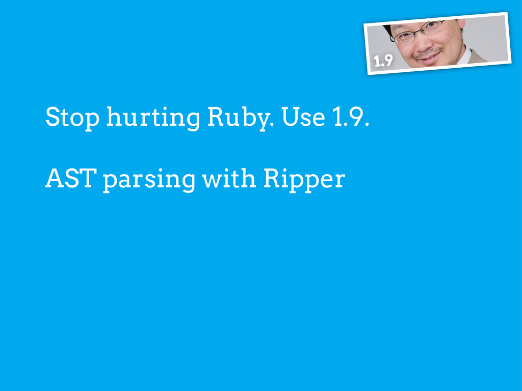 AST parsing with Ripper 1.9 Stop hurting Ruby. ...