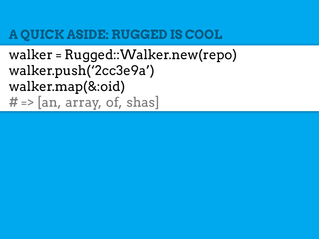 A QUICK ASIDE: RUGGED IS COOL walker = Rugged::...