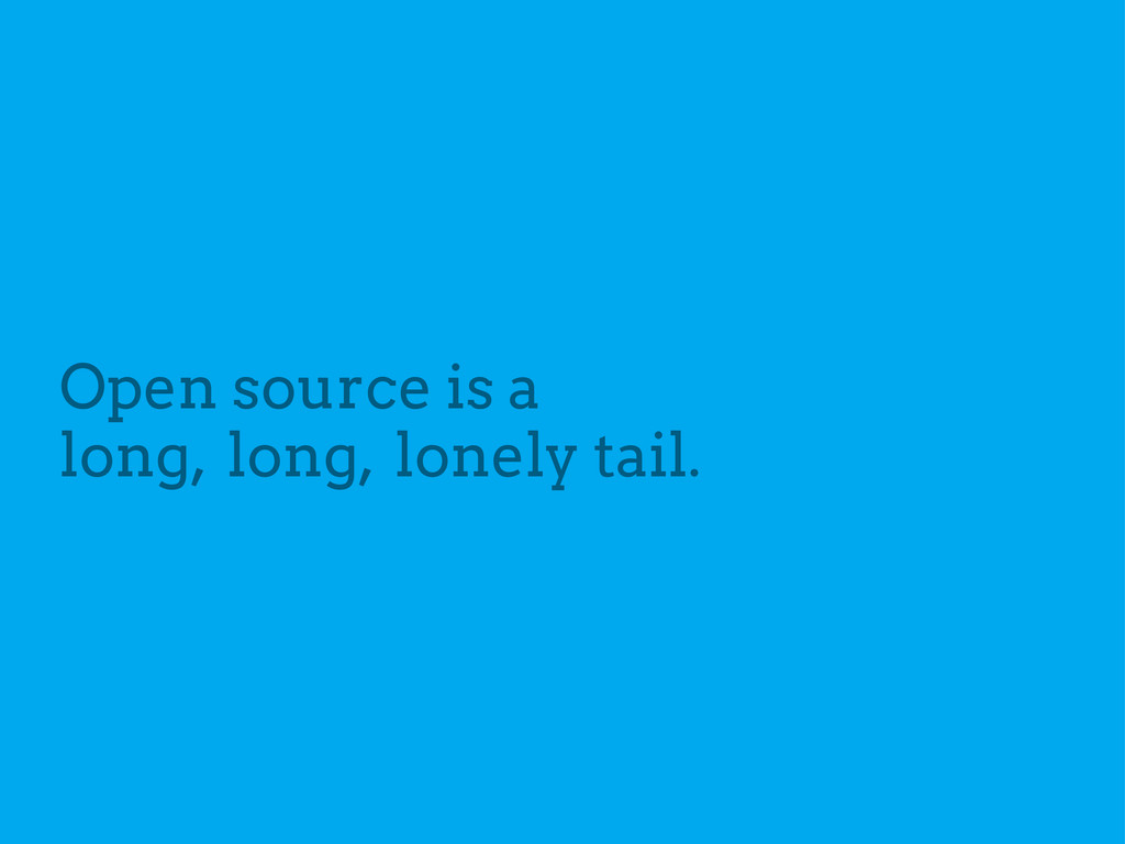 Open source is a long, long, lonely tail.