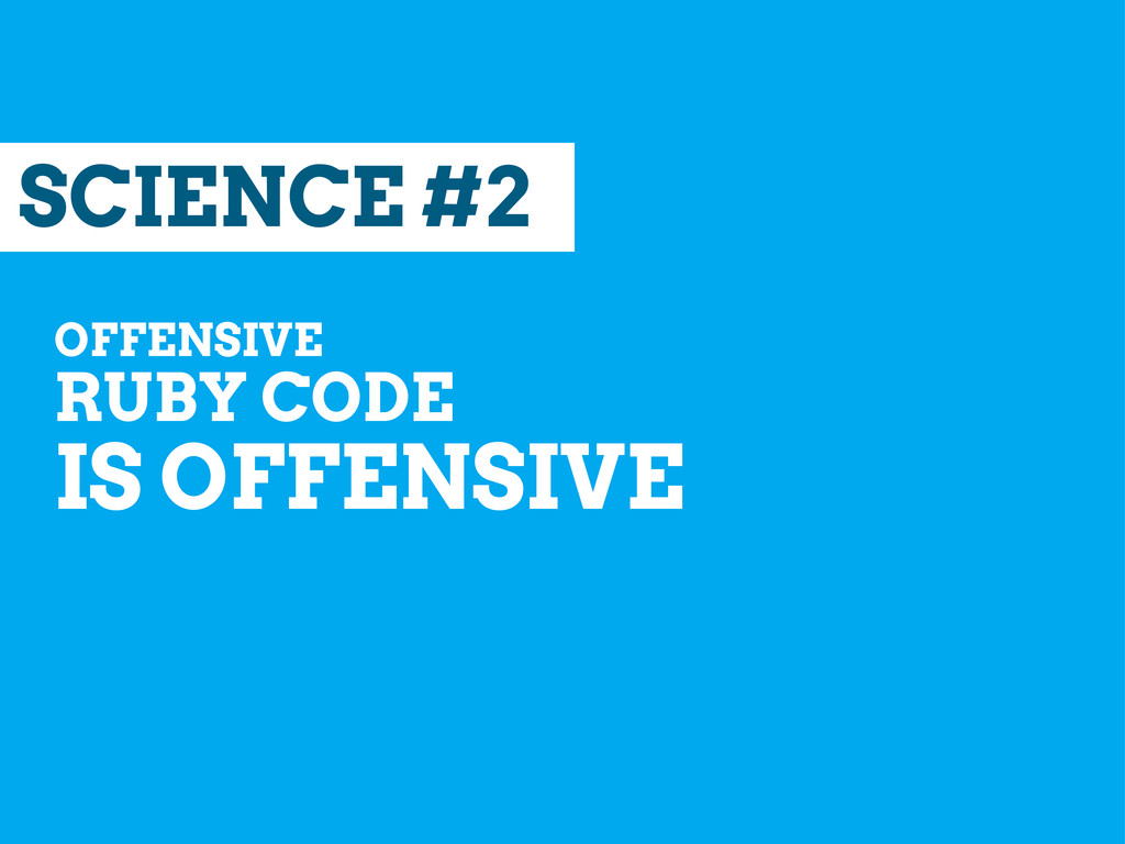 SCIENCE #2 OFFENSIVE RUBY CODE IS OFFENSIVE