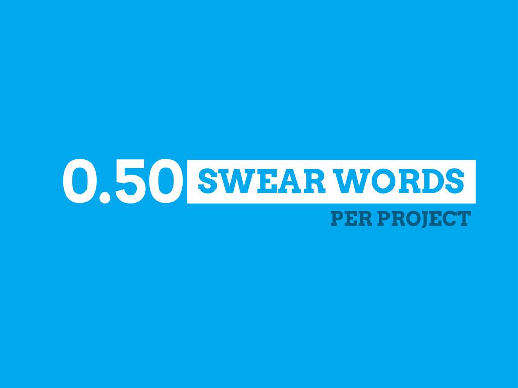 SWEAR WORDS 0.50 PER PROJECT