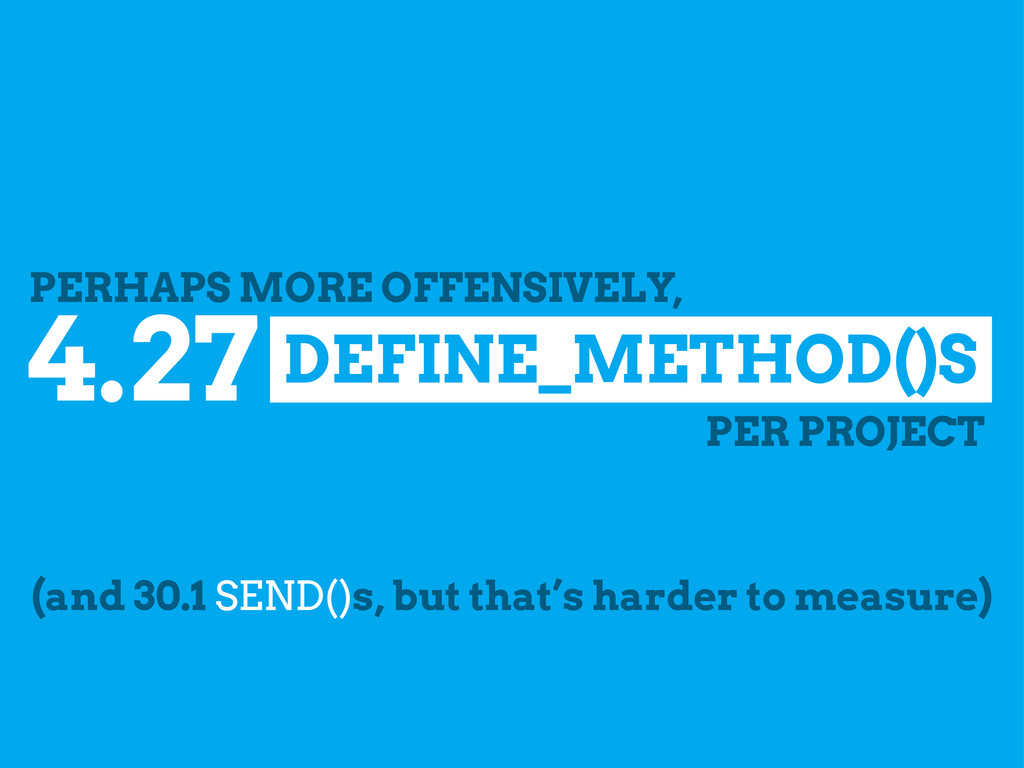 DEFINE_METHOD()S 4.27 PER PROJECT PERHAPS MORE ...