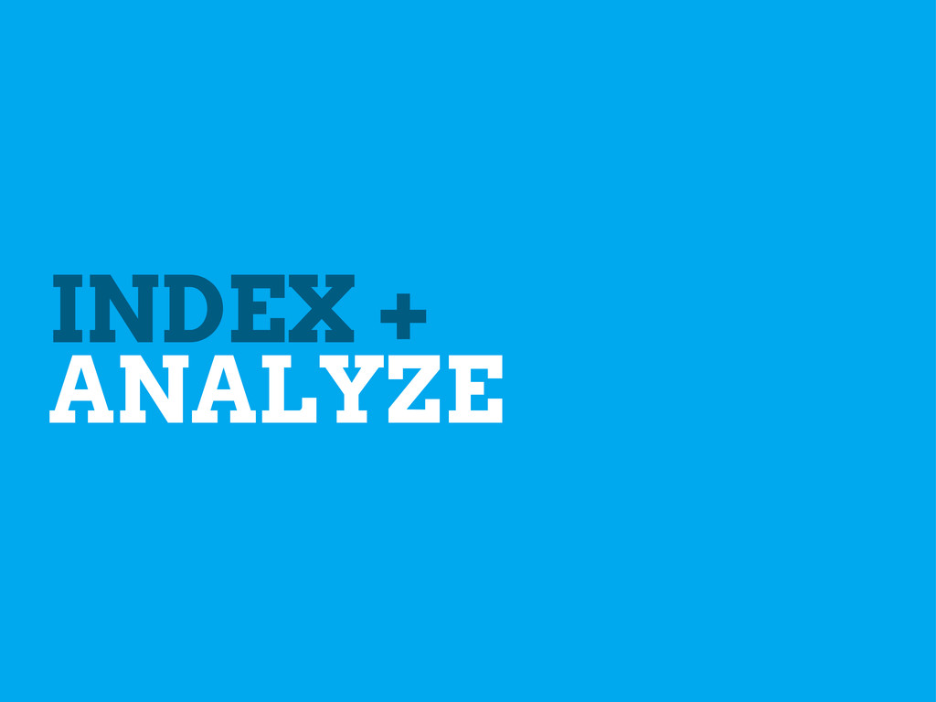 INDEX + ANALYZE