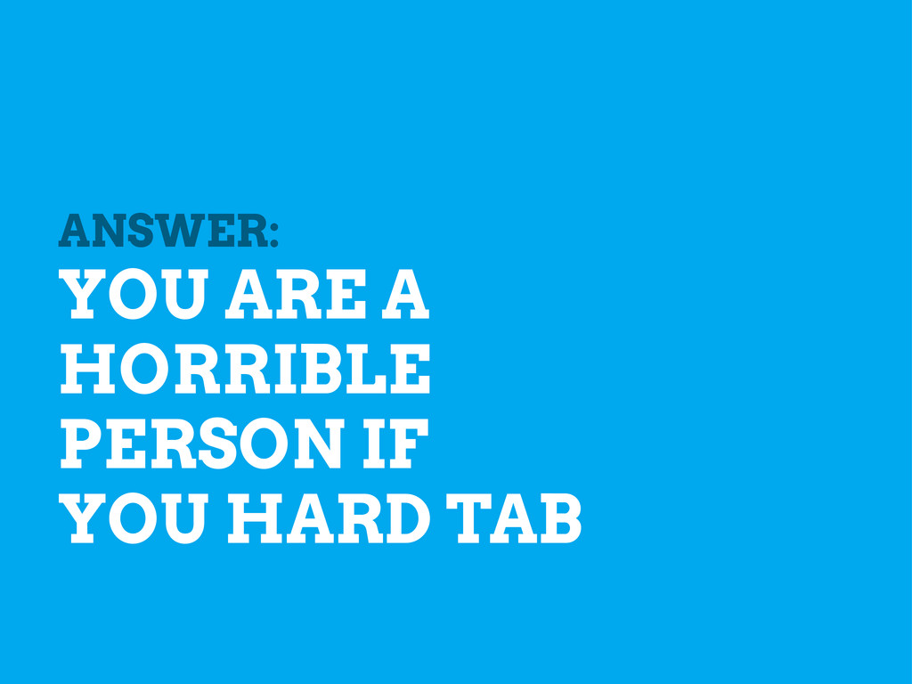 ANSWER: YOU ARE A HORRIBLE PERSON IF YOU HARD T...