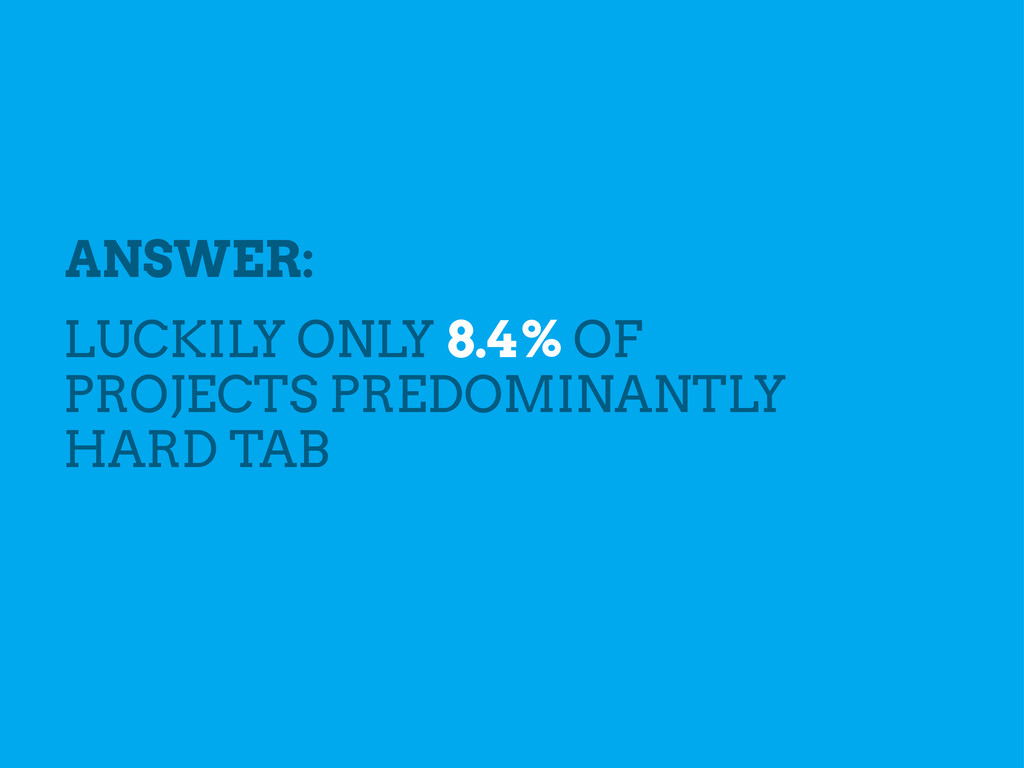 ANSWER: LUCKILY ONLY 8.4% OF PROJECTS PREDOMINA...