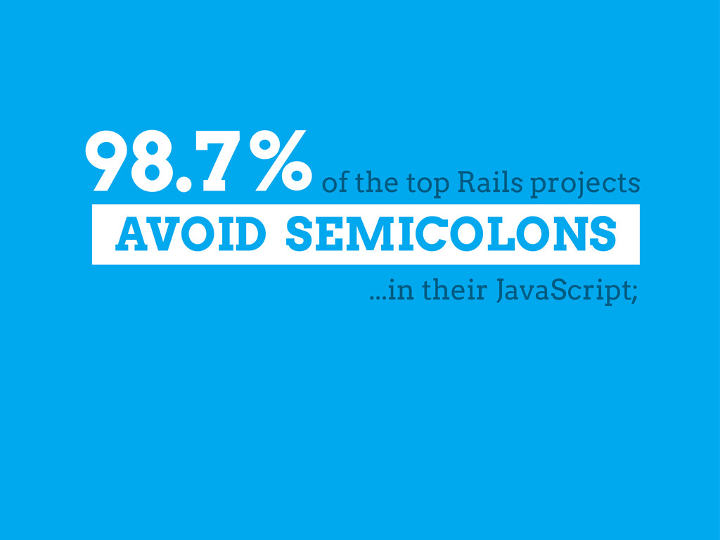 98.7% of the top Rails projects AVOID SEMICOLON...