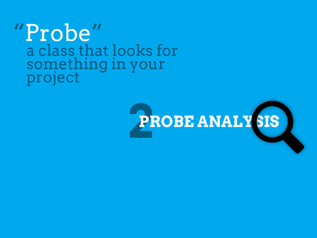 """2 PROBE ANALYSIS """"Probe"""" a class that looks for..."""
