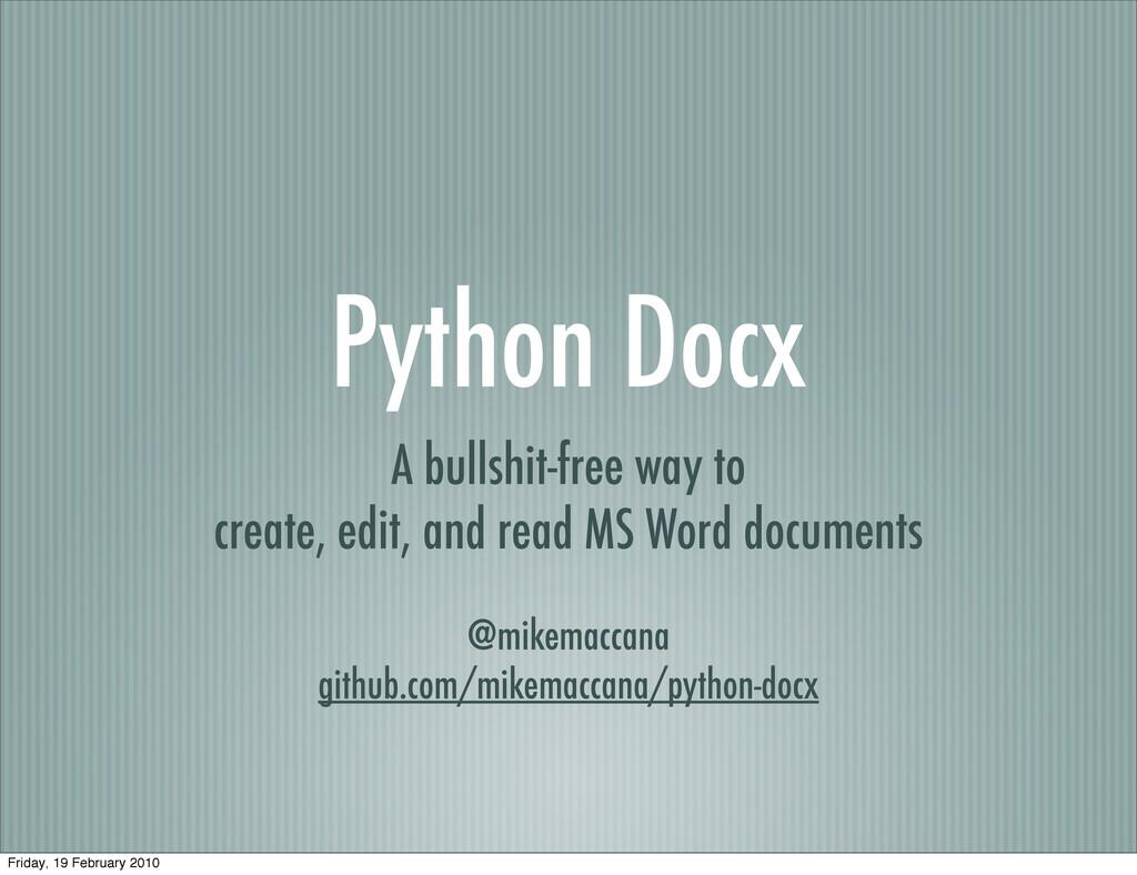 Python Docx A bullshit-free way to create, edit...