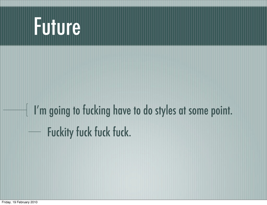 Future I'm going to fucking have to do styles a...