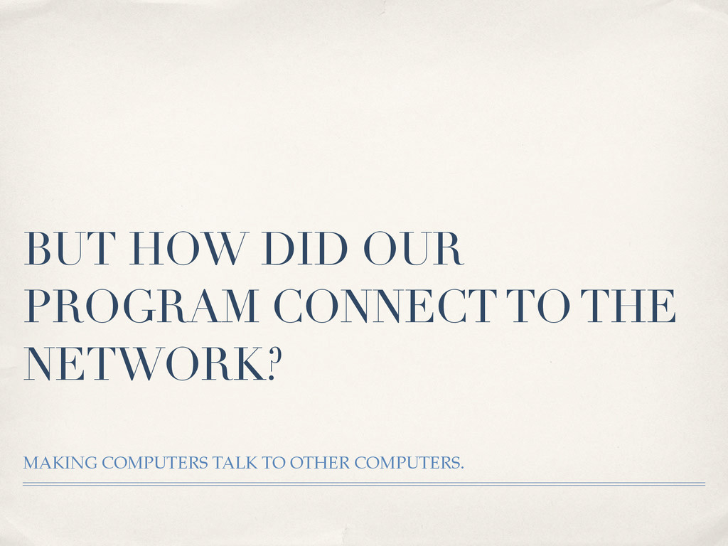 BUT HOW DID OUR PROGRAM CONNECT TO THE NETWORK?...