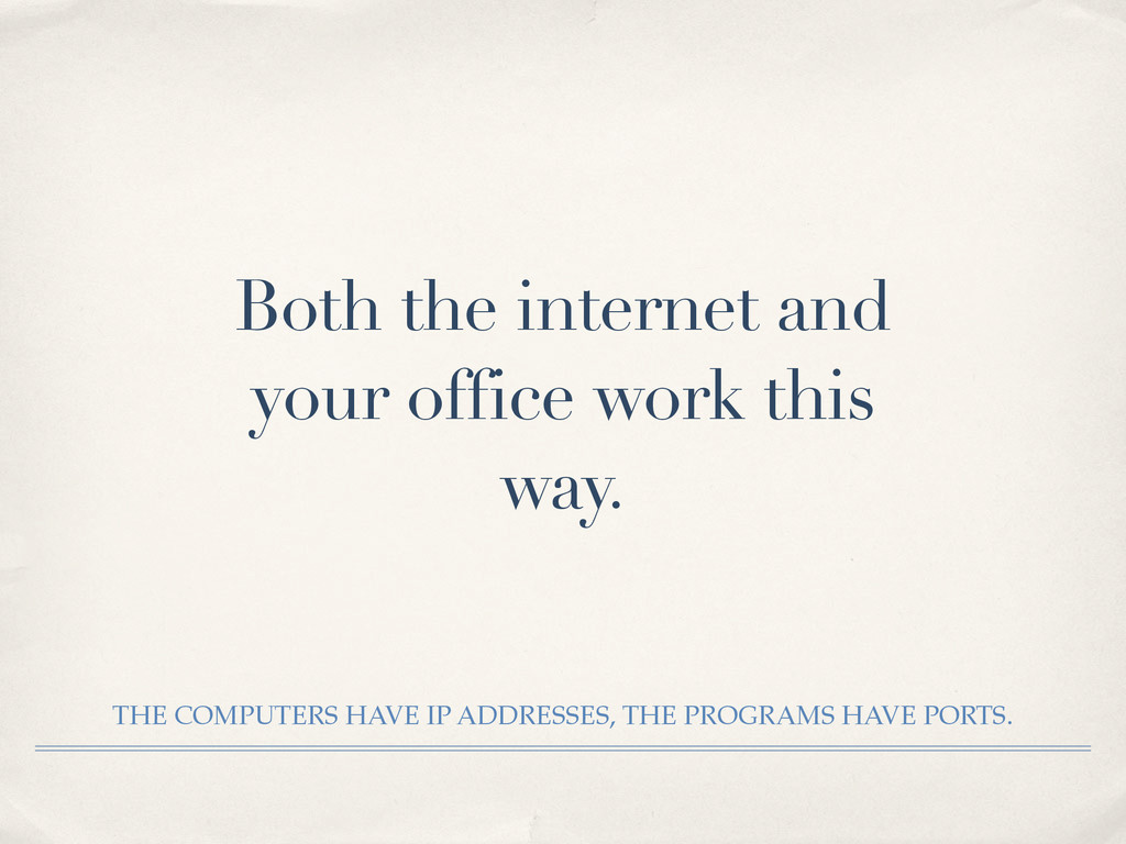 Both the internet and your office work this way...