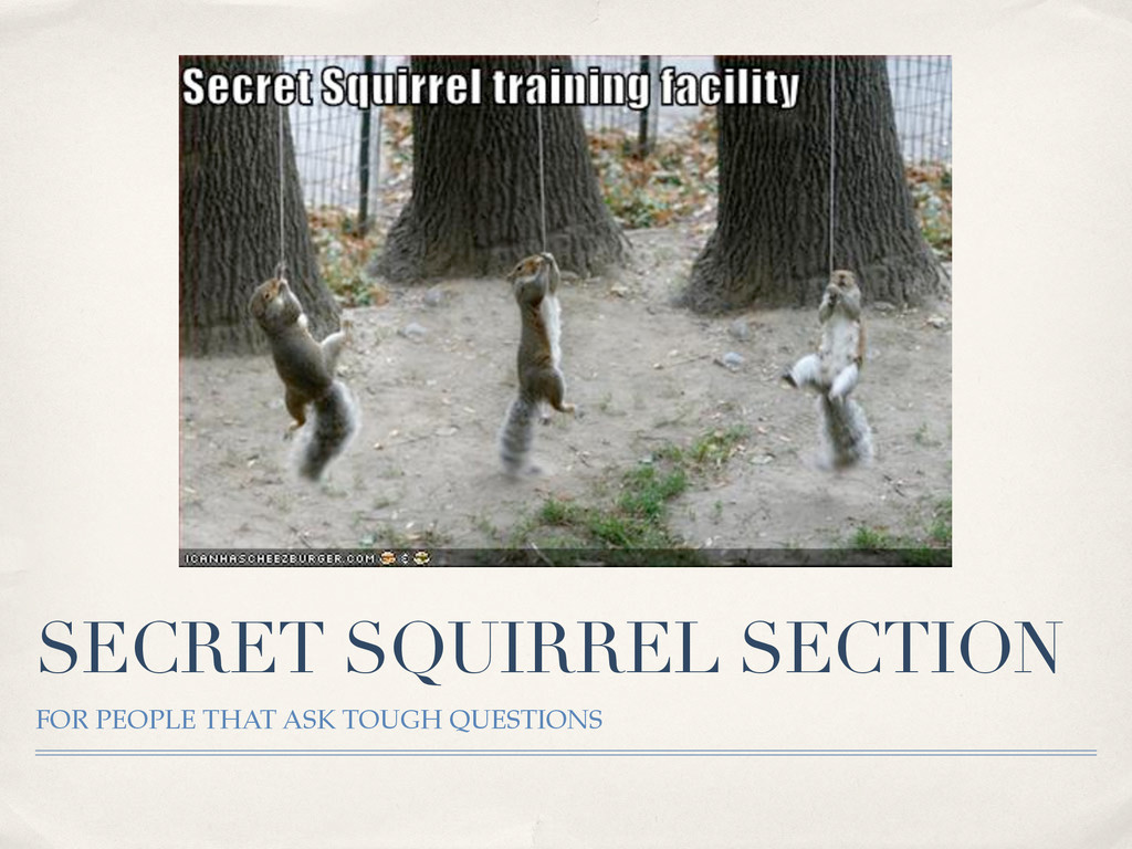 SECRET SQUIRREL SECTION FOR PEOPLE THAT ASK TOU...