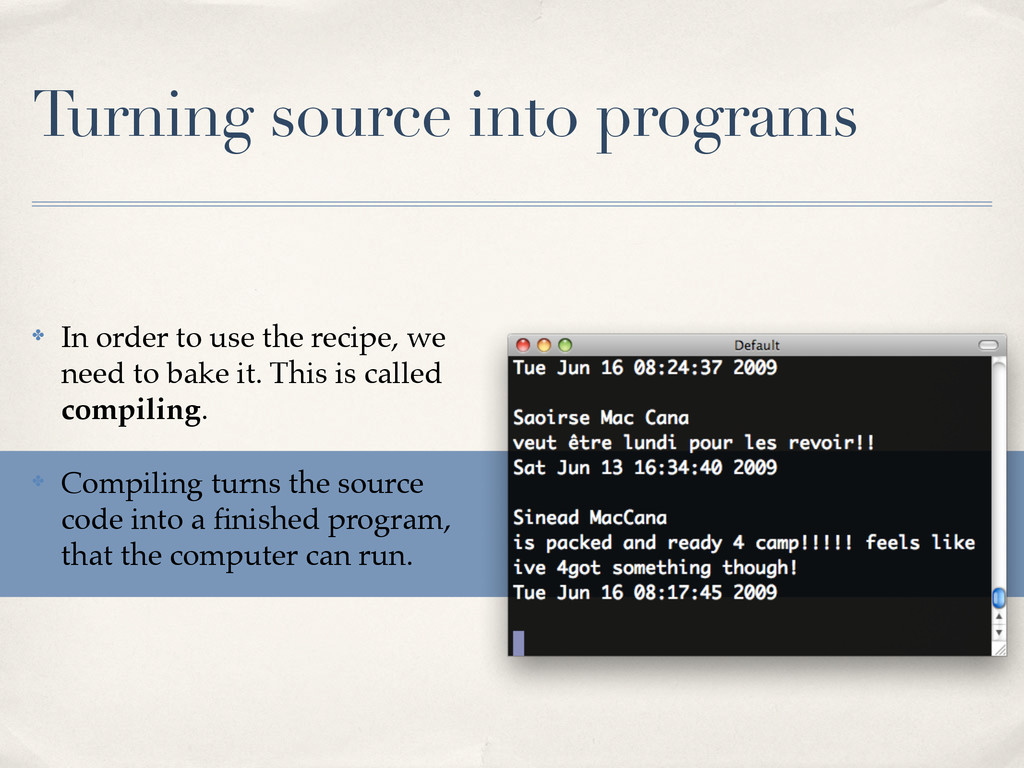 Turning source into programs ✤ In order to use ...
