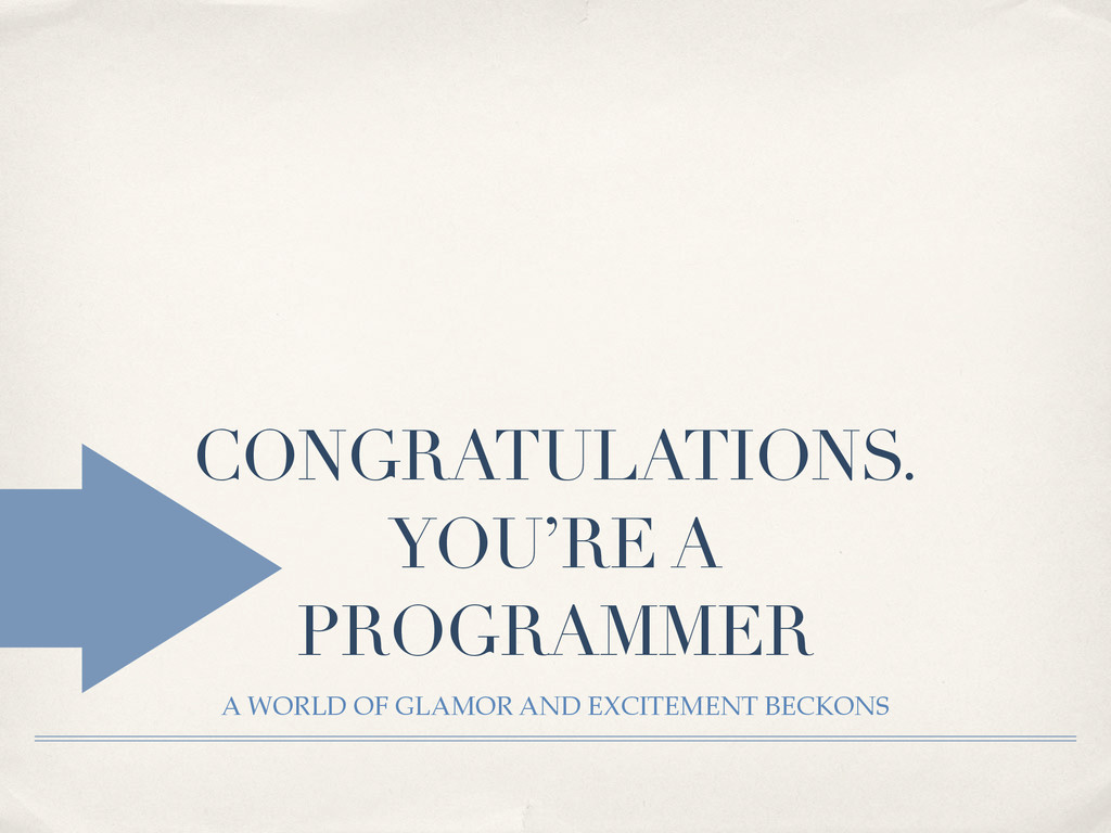 CONGRATULATIONS. YOU'RE A PROGRAMMER A WORLD OF...