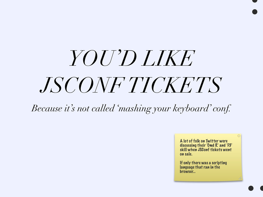 YOU'D LIKE JSCONF TICKETS Because it's not call...