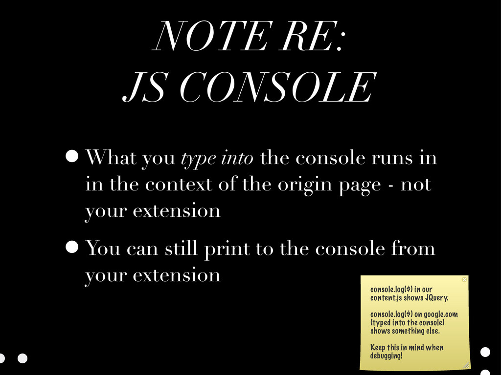 NOTE RE: JS CONSOLE •What you type into the con...