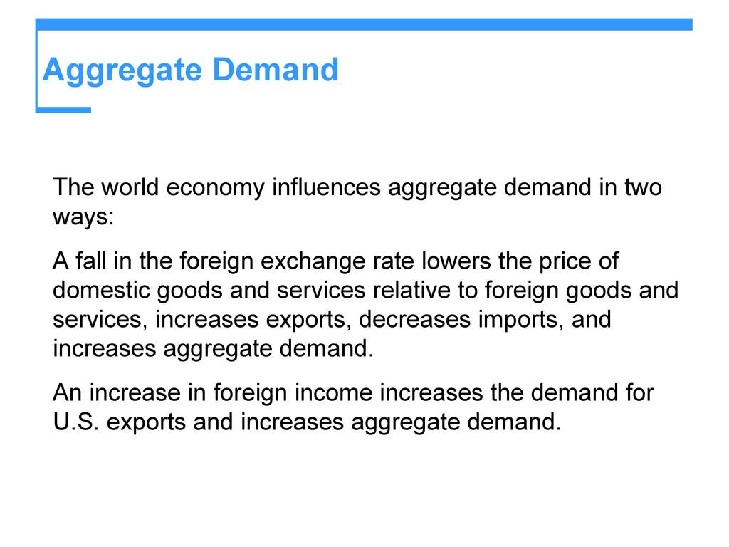 Aggregate Demand The world economy influences a...