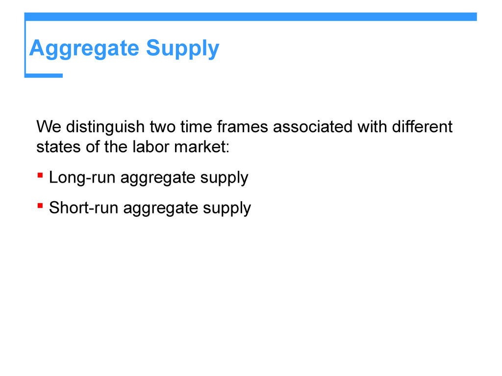Aggregate Supply We distinguish two time frames...