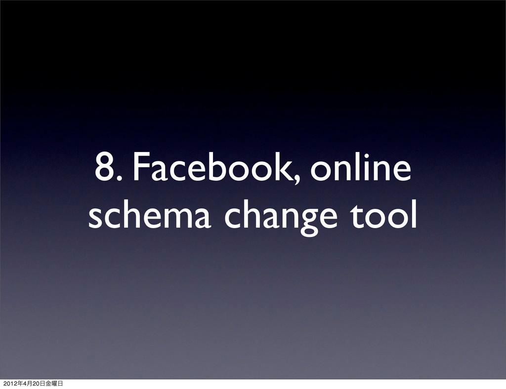 8. Facebook, online schema change tool 20124݄2...