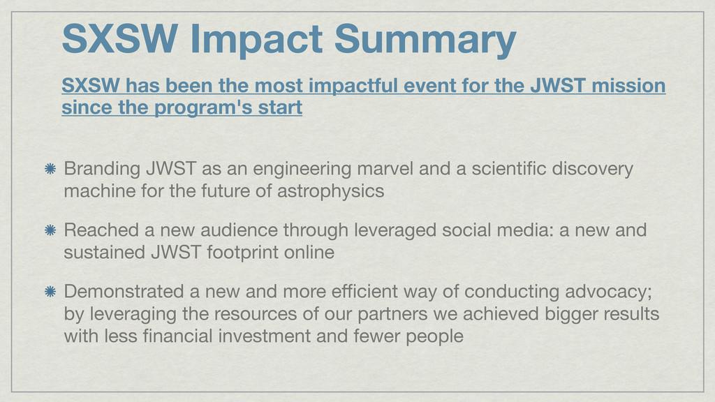 SXSW Impact Summary SXSW has been the most impa...