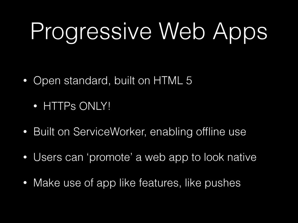 Progressive Web Apps • Open standard, built on ...