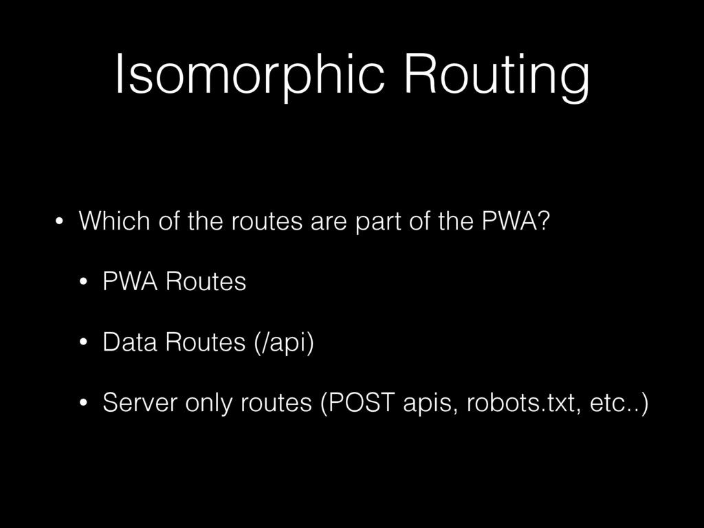 Isomorphic Routing • Which of the routes are pa...