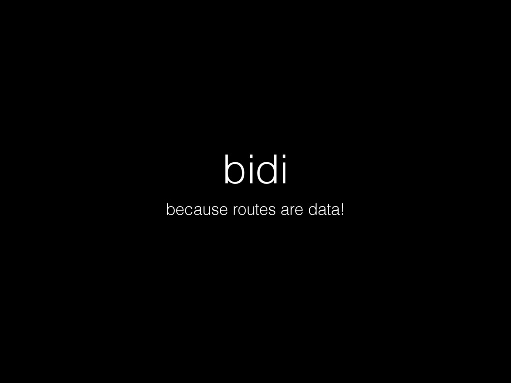 bidi because routes are data!