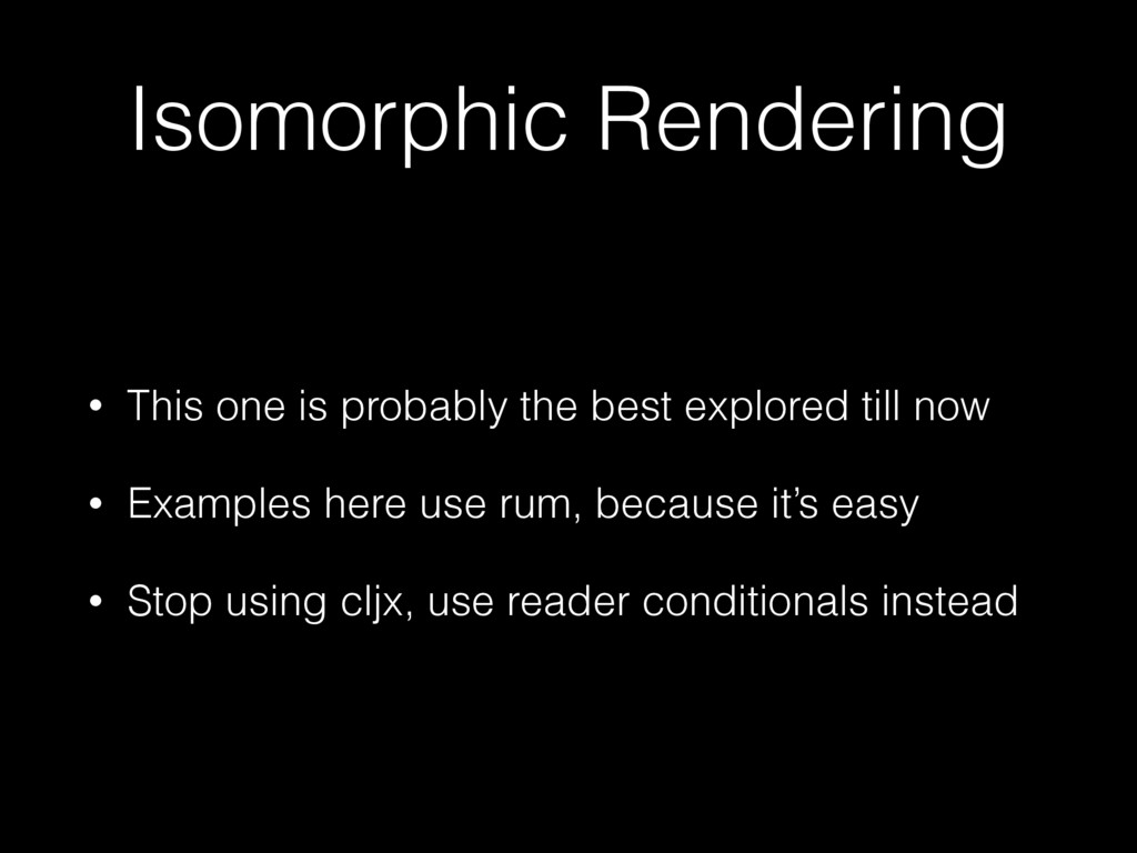 Isomorphic Rendering • This one is probably the...