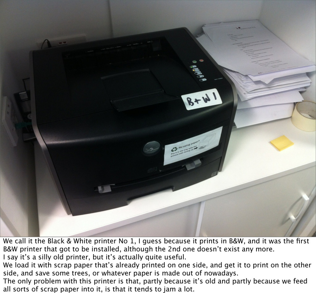 We call it the Black & White printer No 1, I gu...