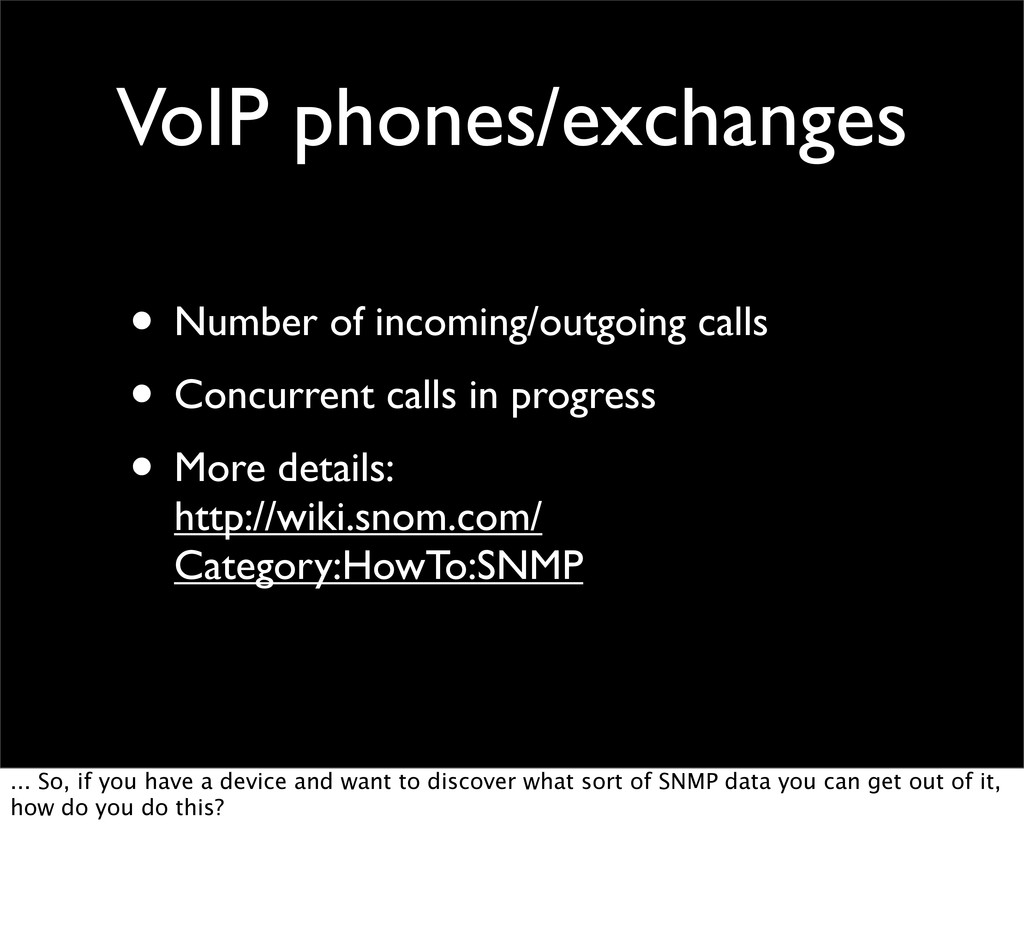 VoIP phones/exchanges • Number of incoming/outg...