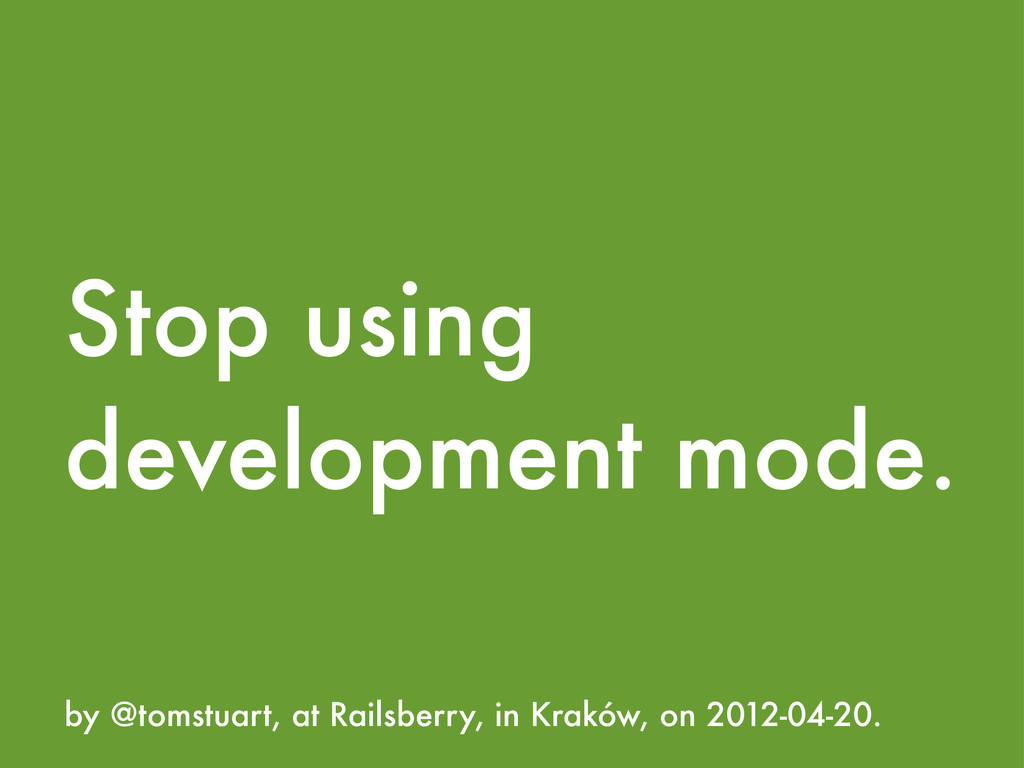 Stop using development mode. by @tomstuart, at ...