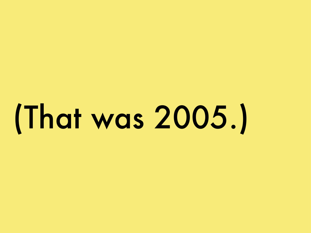 (That was 2005.)