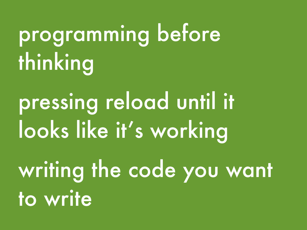 programming before thinking pressing reload unt...