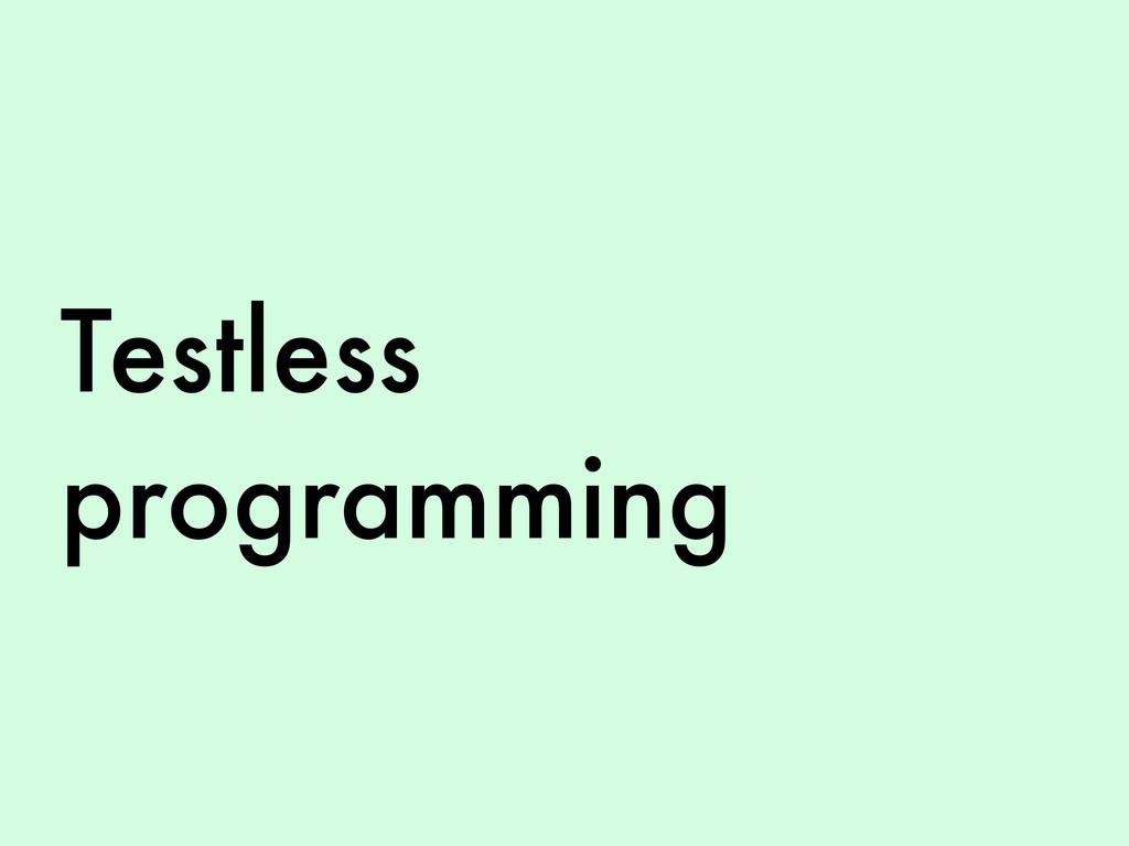 Testless programming