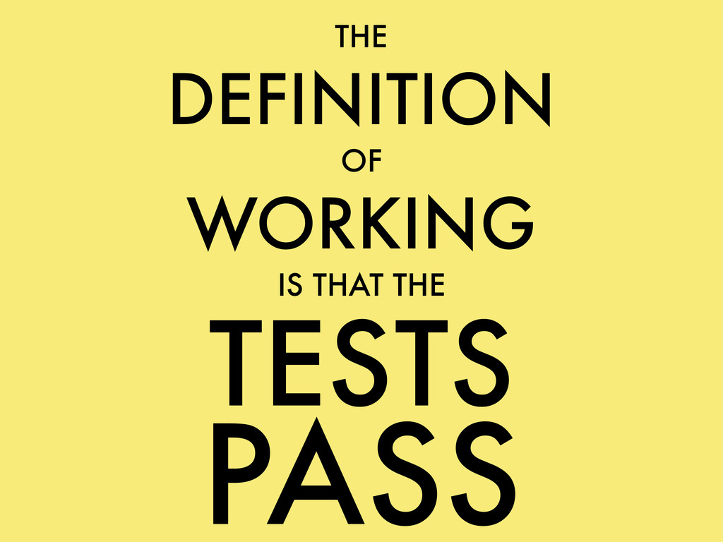 THE DEFINITION OF WORKING IS THAT THE TESTS PASS