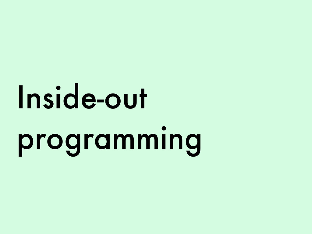 Inside-out programming