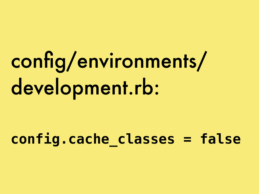 config/environments/ development.rb: config.cach...