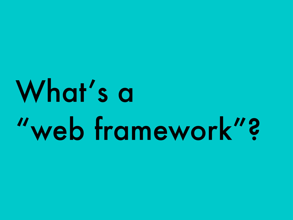 "What's a ""web framework""?"