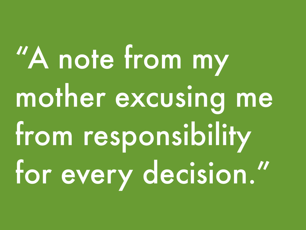 """A note from my mother excusing me from respons..."