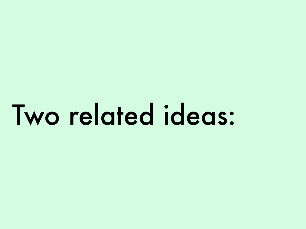 Two related ideas: