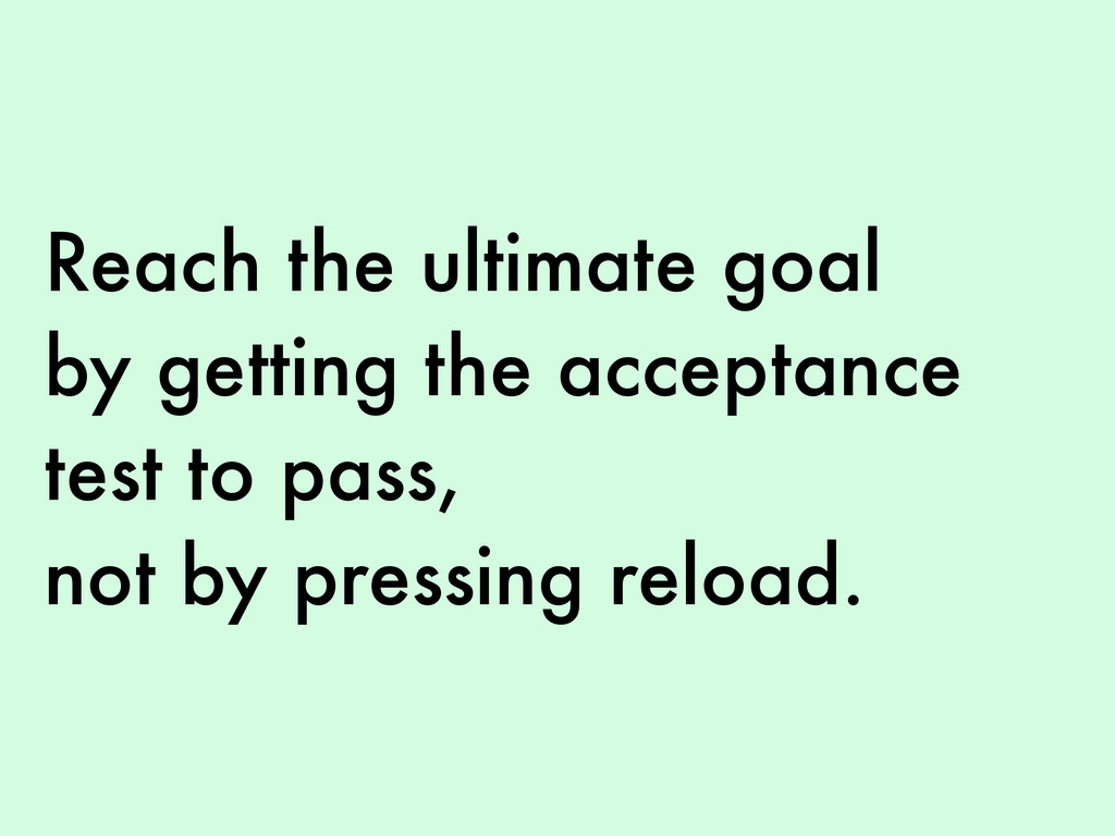 Reach the ultimate goal by getting the acceptan...