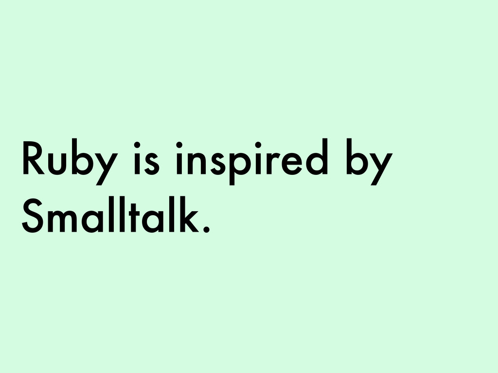 Ruby is inspired by Smalltalk.