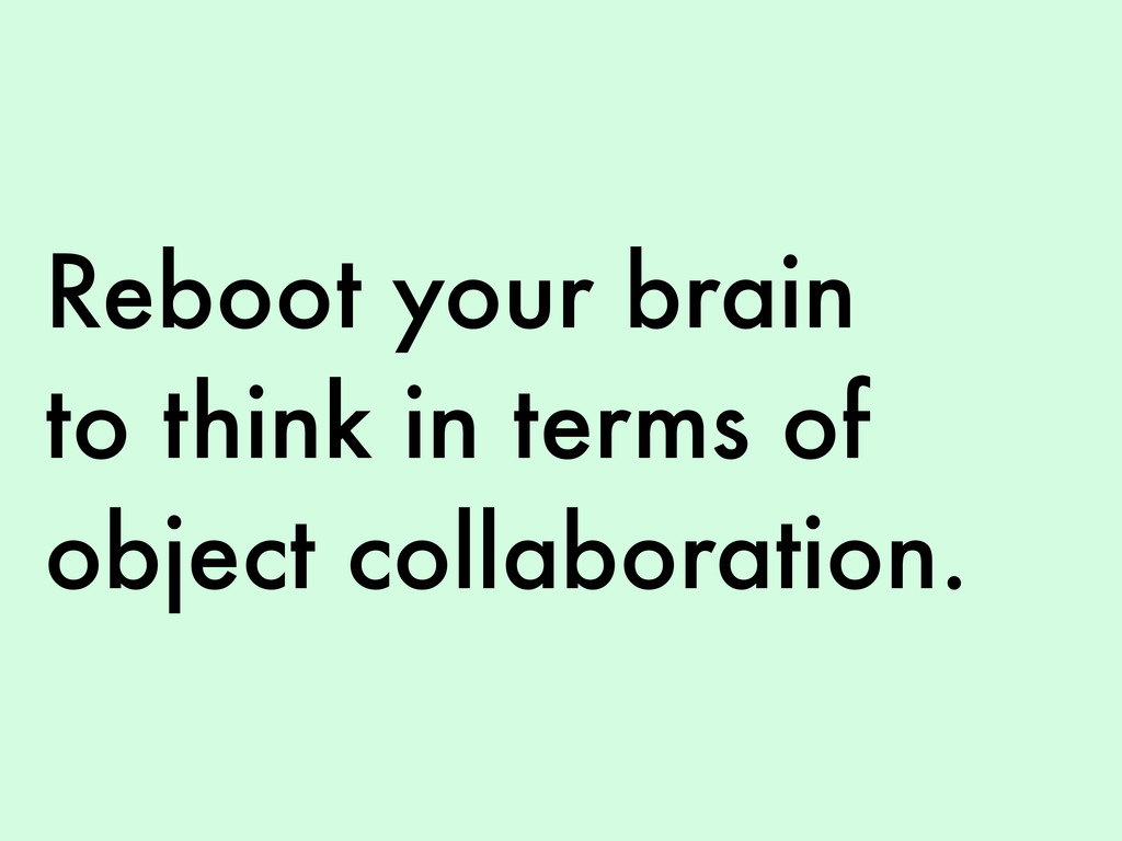 Reboot your brain to think in terms of object c...