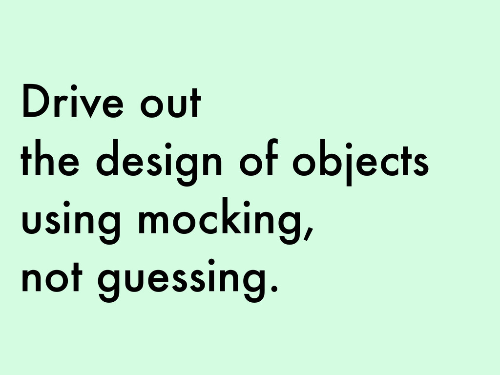 Drive out the design of objects using mocking, ...