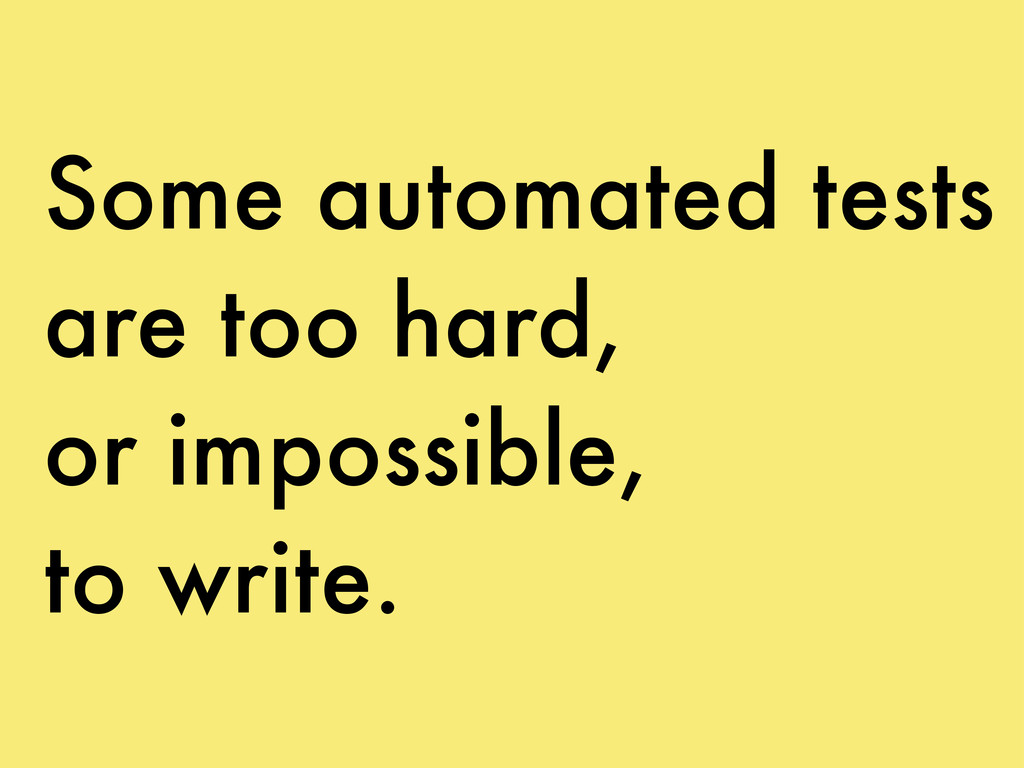 Some automated tests are too hard, or impossibl...